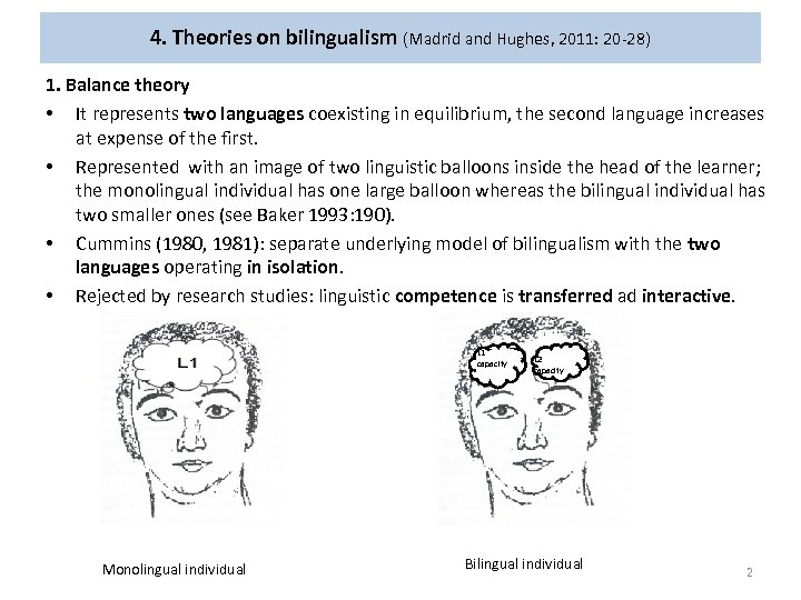 4. Theories on bilingualism (Madrid and Hughes, 2011: 20 -28) 1. Balance theory •