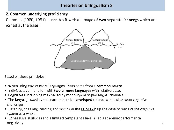 Theories on bilingualism 2 2. Common underlying proficiency Cummins (1980, 1981) illustrates it with