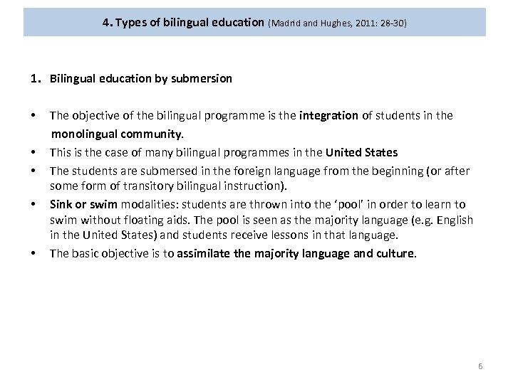 4. Types of bilingual education (Madrid and Hughes, 2011: 28 -30) 1. Bilingual education