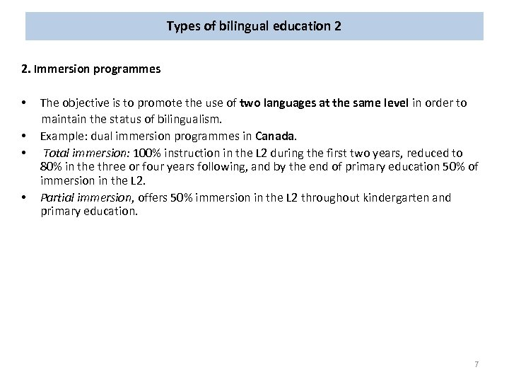 Types of bilingual education 2 2. Immersion programmes • The objective is to promote