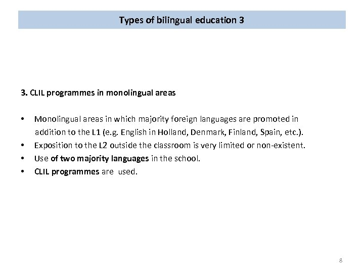 Types of bilingual education 3 3. CLIL programmes in monolingual areas • Monolingual areas