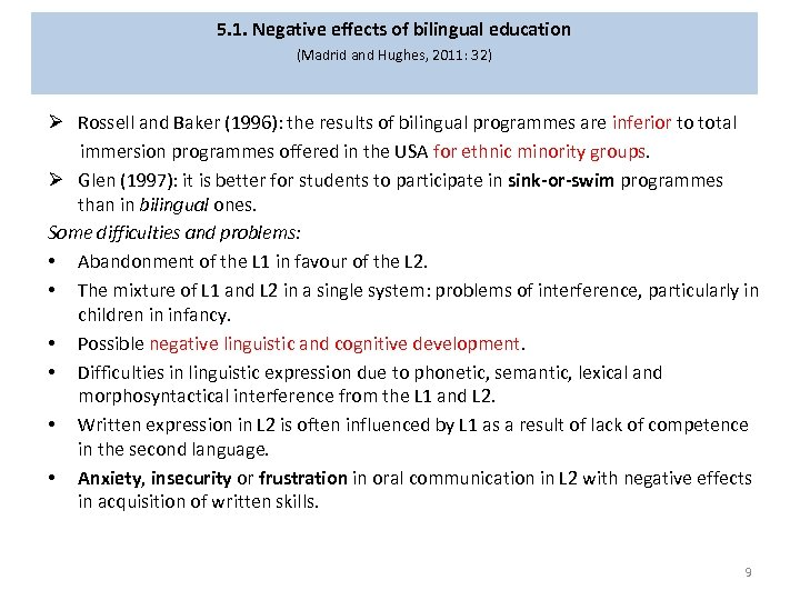 5. 1. Negative effects of bilingual education (Madrid and Hughes, 2011: 32) Ø Rossell