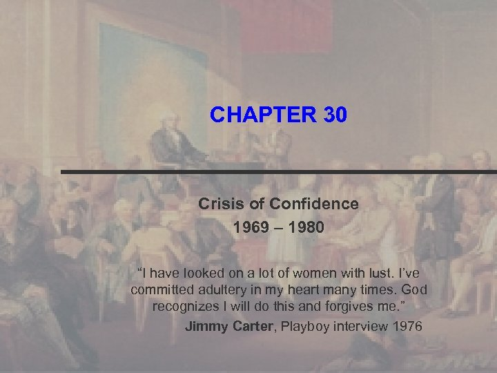 """CHAPTER 30 Crisis of Confidence 1969 – 1980 """"I have looked on a lot"""