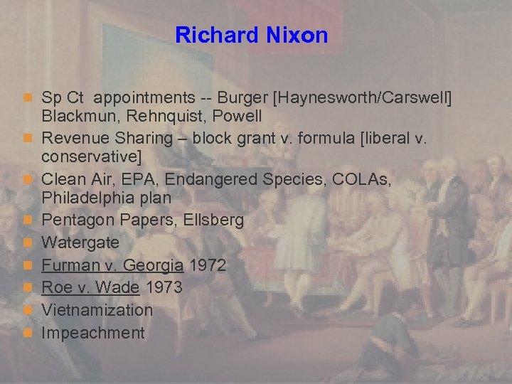 Richard Nixon n Sp Ct appointments -- Burger [Haynesworth/Carswell] n n n n Blackmun,