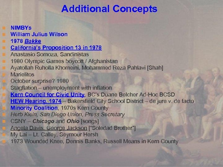 Additional Concepts n n n n n NIMBYs William Julius Wilson 1978 Bakke California's