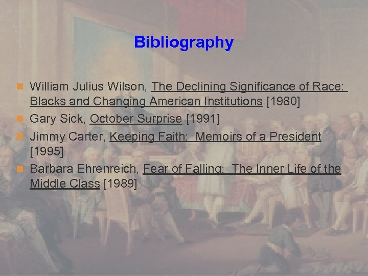 Bibliography n William Julius Wilson, The Declining Significance of Race: Blacks and Changing American