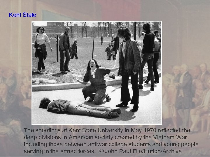 Kent State The shootings at Kent State University in May 1970 reflected the deep