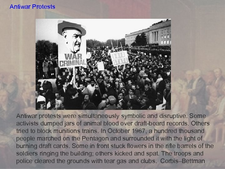 Antiwar Protests Antiwar protests were simultaneously symbolic and disruptive. Some activists dumped jars of