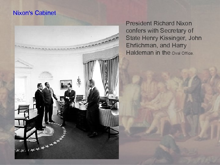 Nixon's Cabinet President Richard Nixon confers with Secretary of State Henry Kissinger, John Ehrlichman,