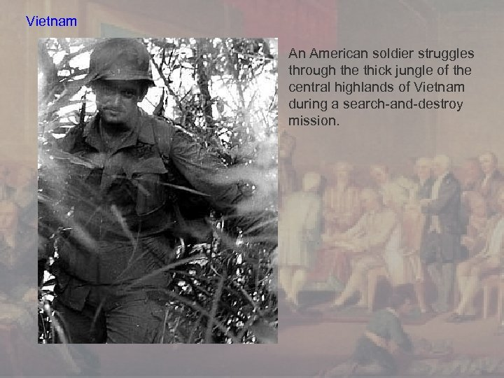 Vietnam An American soldier struggles through the thick jungle of the central highlands of