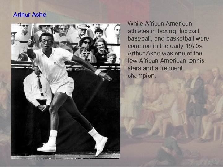 Arthur Ashe While African American athletes in boxing, football, baseball, and basketball were common