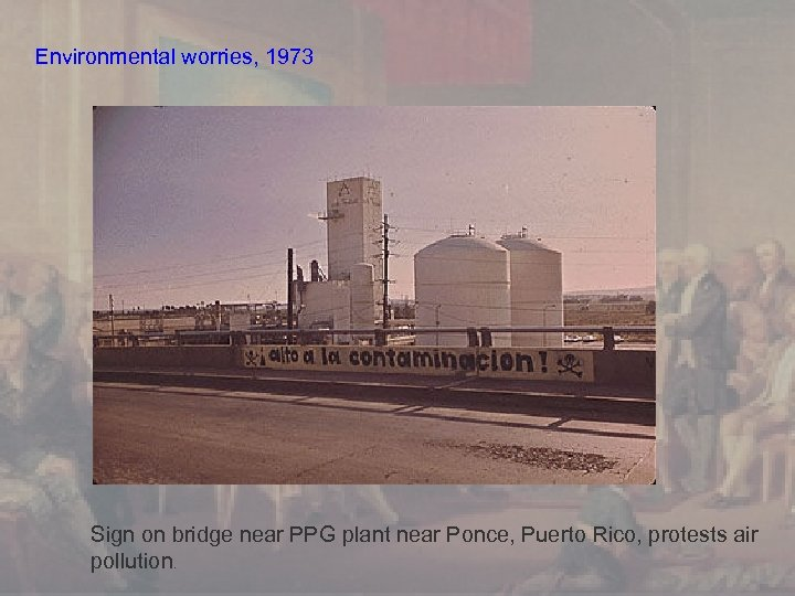 Environmental worries, 1973 Sign on bridge near PPG plant near Ponce, Puerto Rico, protests
