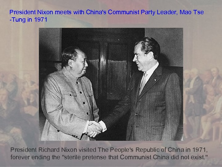 President Nixon meets with China's Communist Party Leader, Mao Tse -Tung in 1971 President