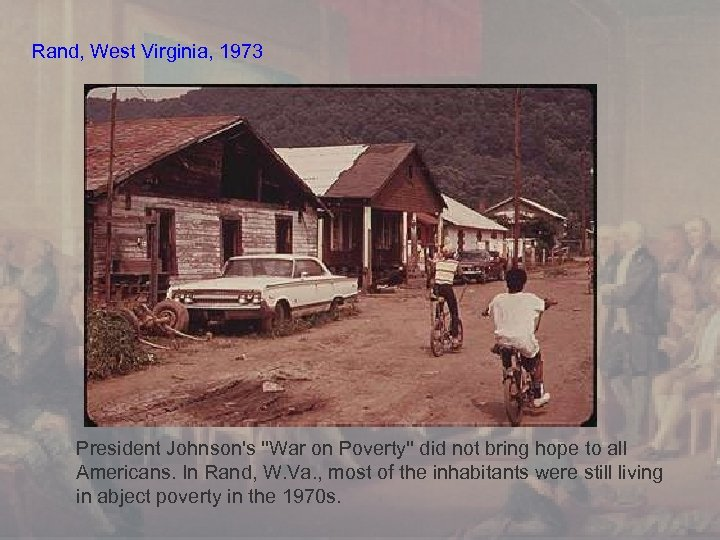 Rand, West Virginia, 1973 President Johnson's ''War on Poverty'' did not bring hope to