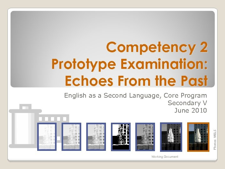 Competency 2 Prototype Examination: Echoes From the Past Photos: MELS English as a Second