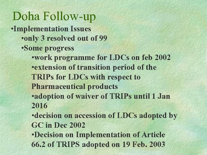 Doha Follow-up • Implementation Issues • only 3 resolved out of 99 • Some
