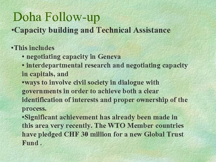 Doha Follow-up • Capacity building and Technical Assistance • This includes • negotiating capacity
