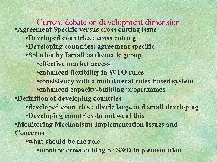 Current debate on development dimension • Agreement Specific versus cross cutting issue • Developed