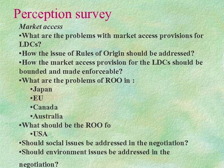 Perception survey Market access • What are the problems with market access provisions for