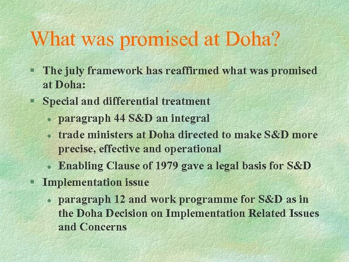 What was promised at Doha? § The july framework has reaffirmed what was promised