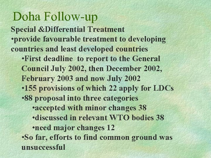 Doha Follow-up Special &Differential Treatment • provide favourable treatment to developing countries and least