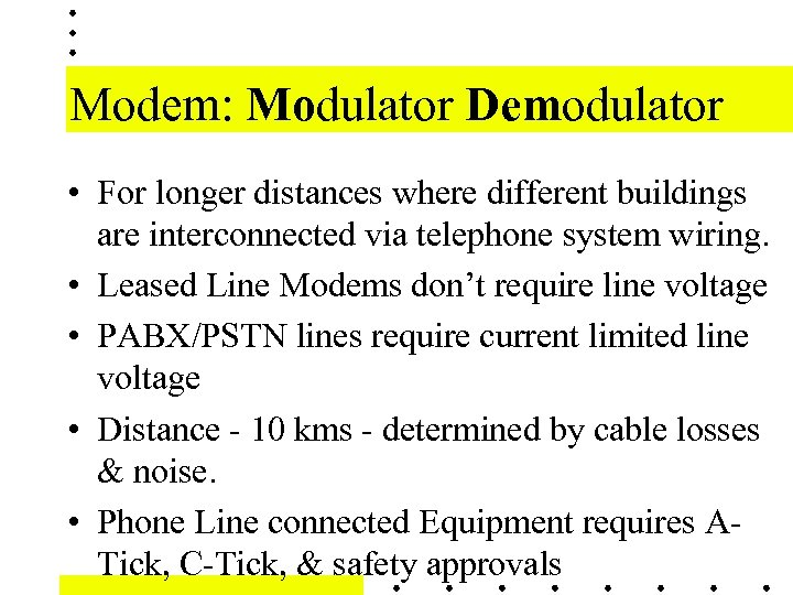 Modem: Modulator Demodulator • For longer distances where different buildings are interconnected via telephone