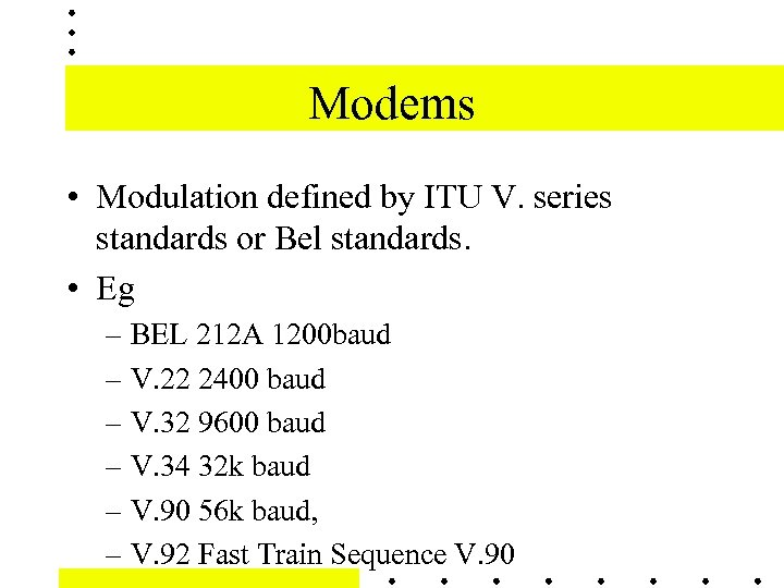 Modems • Modulation defined by ITU V. series standards or Bel standards. • Eg
