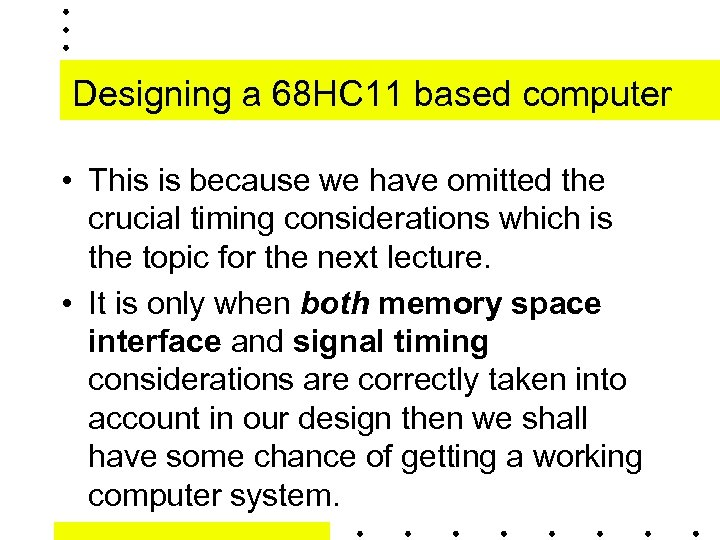 Designing a 68 HC 11 based computer • This is because we have omitted
