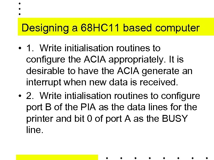 Designing a 68 HC 11 based computer • 1. Write initialisation routines to configure