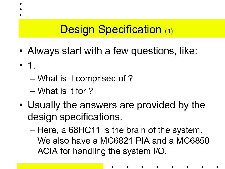 Design Specification (1) • Always start with a few questions, like: • 1. –