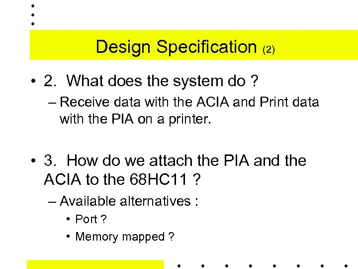 Design Specification (2) • 2. What does the system do ? – Receive data