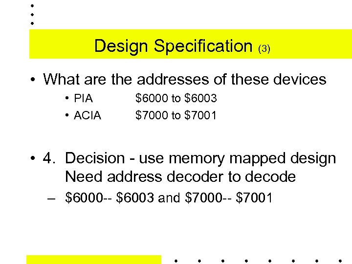 Design Specification (3) • What are the addresses of these devices • PIA •