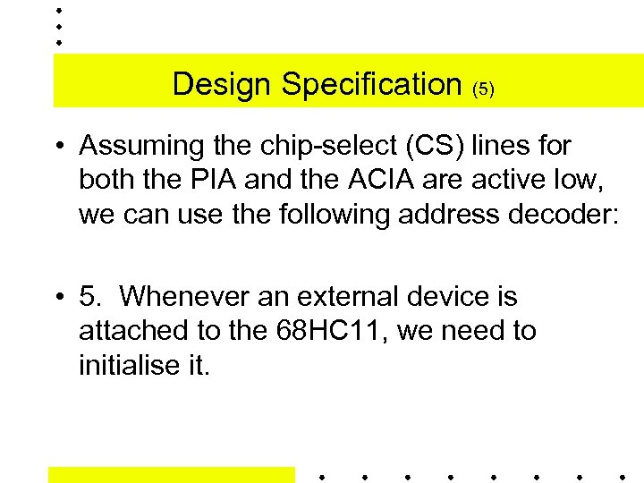 Design Specification (5) • Assuming the chip-select (CS) lines for both the PIA and