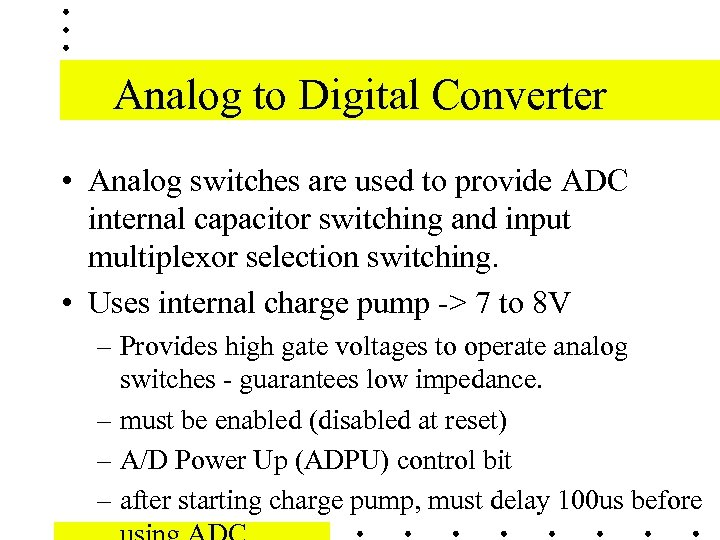 Analog to Digital Converter • Analog switches are used to provide ADC internal capacitor