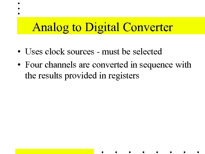 Analog to Digital Converter • Uses clock sources - must be selected • Four
