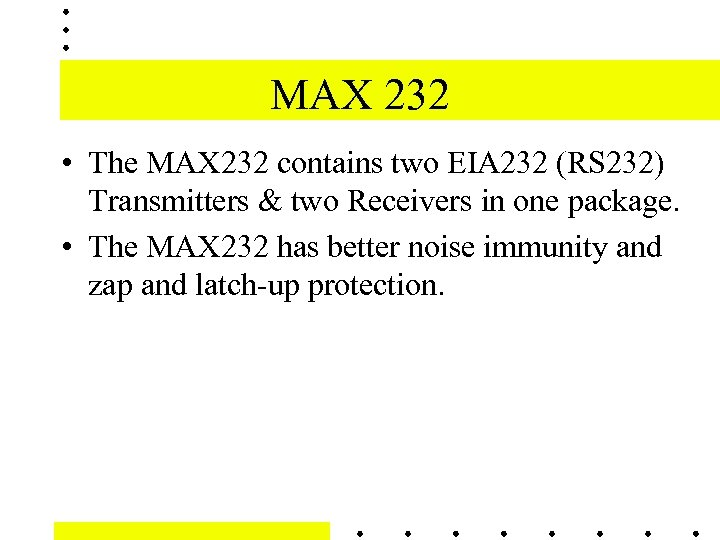 MAX 232 • The MAX 232 contains two EIA 232 (RS 232) Transmitters &
