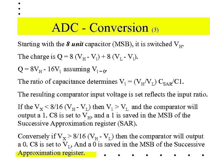 ADC - Conversion (3) Starting with the 8 unit capacitor (MSB), it is switched