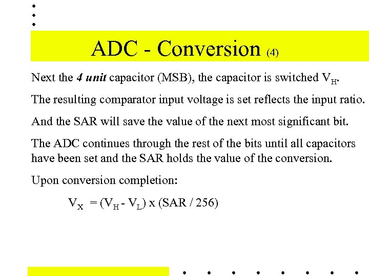 ADC - Conversion (4) Next the 4 unit capacitor (MSB), the capacitor is switched