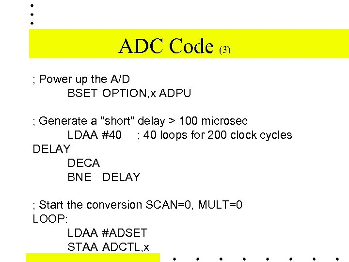 ADC Code (3) ; Power up the A/D BSET OPTION, x ADPU ; Generate