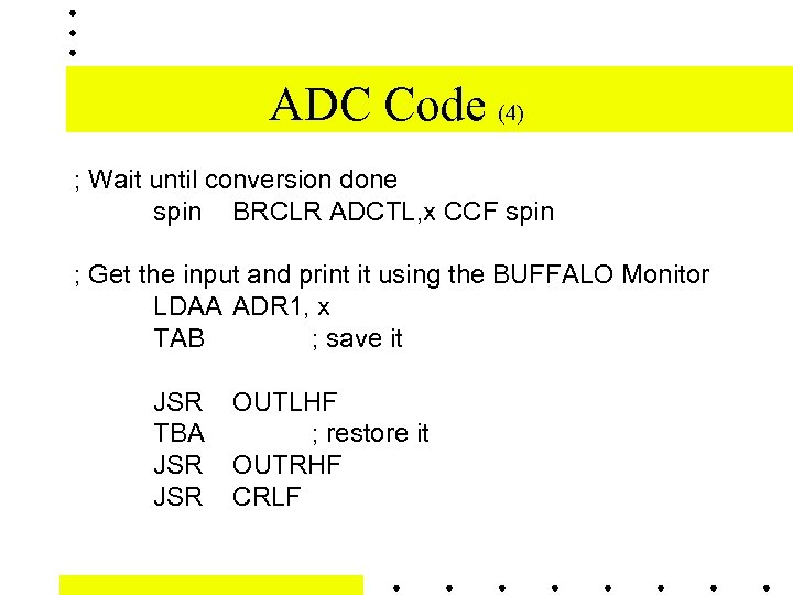 ADC Code (4) ; Wait until conversion done spin BRCLR ADCTL, x CCF spin