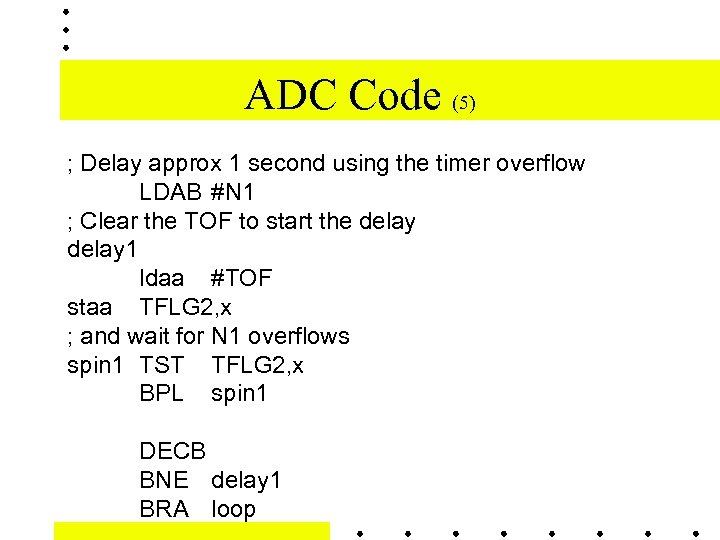 ADC Code (5) ; Delay approx 1 second using the timer overflow LDAB #N