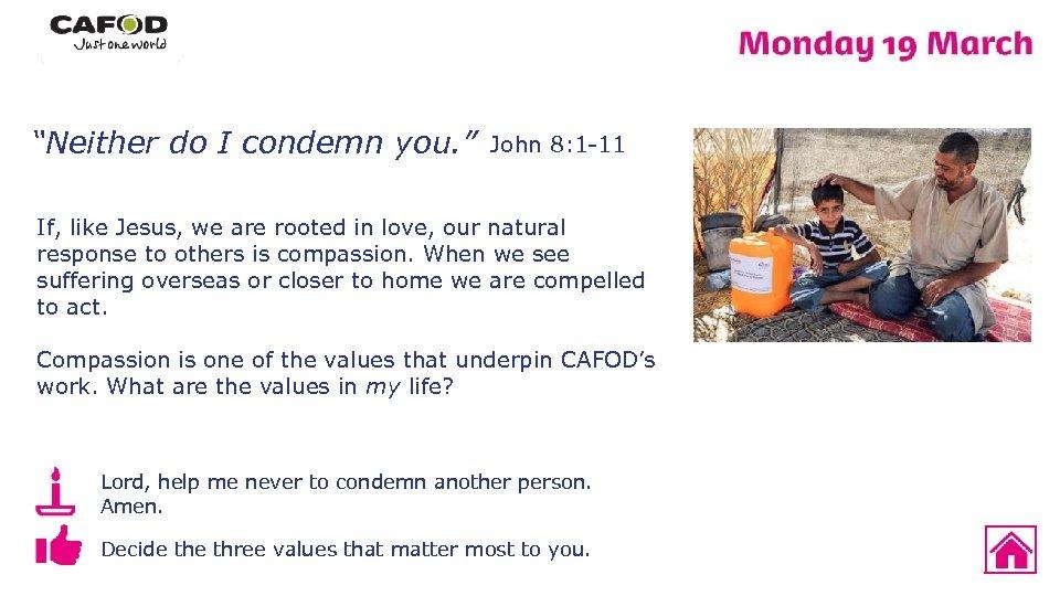 """Neither do I condemn you. "" John 8: 1 -11 If, like Jesus, we"