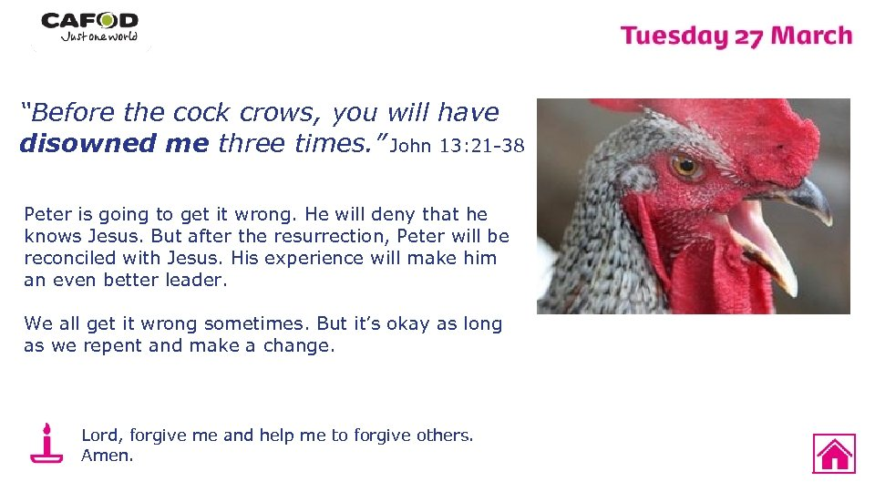 """""""Before the cock crows, you will have disowned me three times. """" John 13:"""