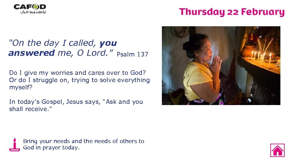 """""""On the day I called, you answered me, O Lord. """" Psalm 137 Do"""