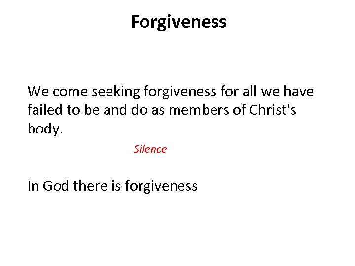 Forgiveness We come seeking forgiveness for all we have failed to be and do