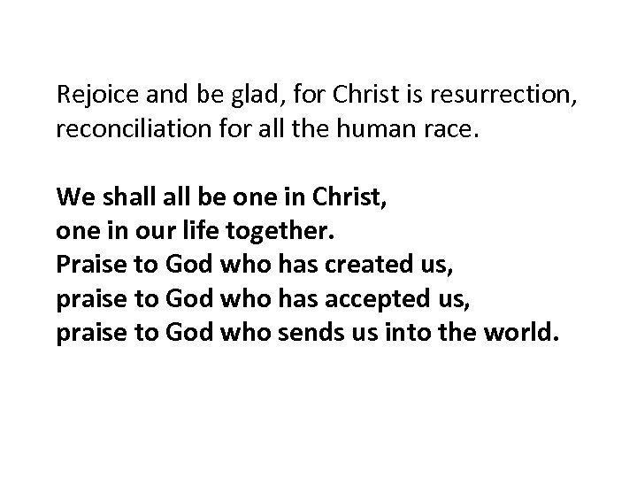 Rejoice and be glad, for Christ is resurrection, reconciliation for all the human race.