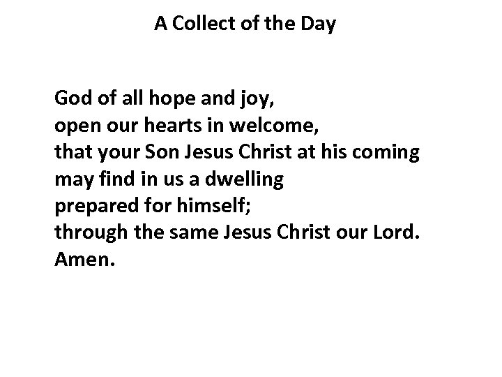 A Collect of the Day God of all hope and joy, open our hearts