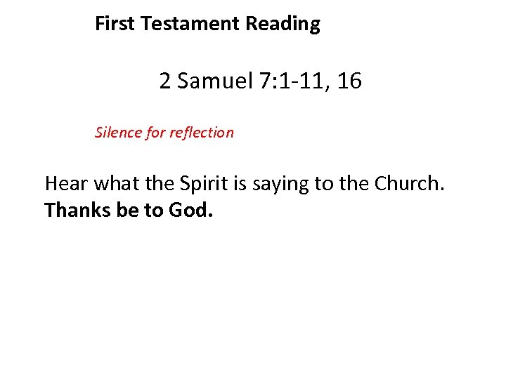 First Testament Reading 2 Samuel 7: 1 -11, 16 Silence for reflection Hear what