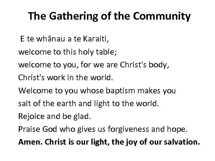 The Gathering of the Community E te whānau a te Karaiti, welcome to this