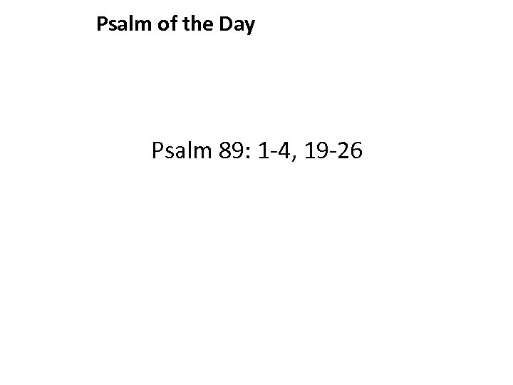 Psalm of the Day Psalm 89: 1 -4, 19 -26